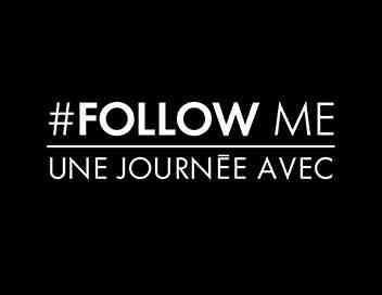 Follow me, une journée avec...