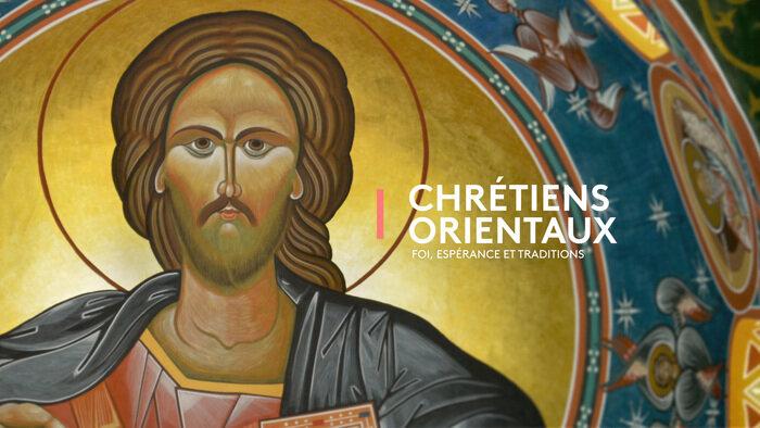 Chrétiens orientaux : Foi, espérances et traditions