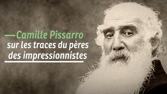 Camille Pissarro, sur les traces du père des impressionistes