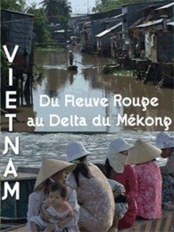 Carnets d'Asie: Vietnam - Du fleuve rouge au delta du Mekong