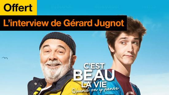C'est beau la vie quand on y pense : interview de Gérard Jugnot