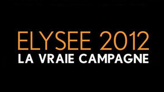 Elysée 2012 la vraie campagne