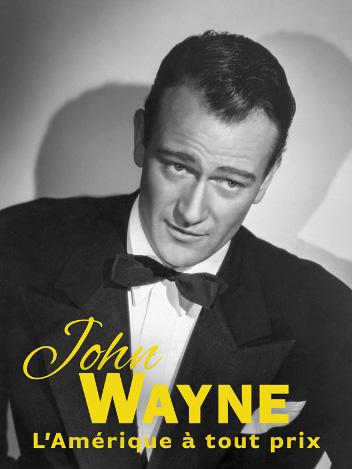 John Wayne - L'Amérique à tout prix