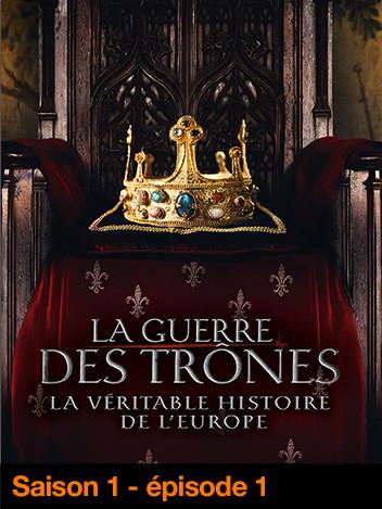 La Guerre des trônes, la véritable histoire de l'Europe