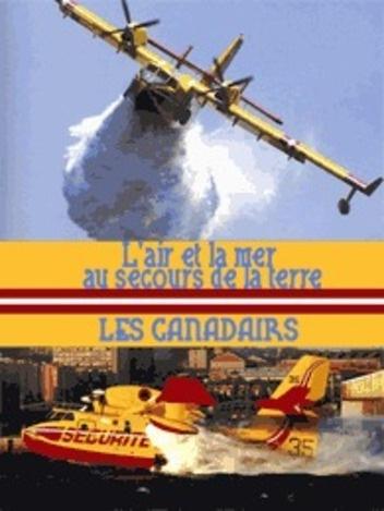 L'Air, la mer au secours de la terre - Les Canadairs