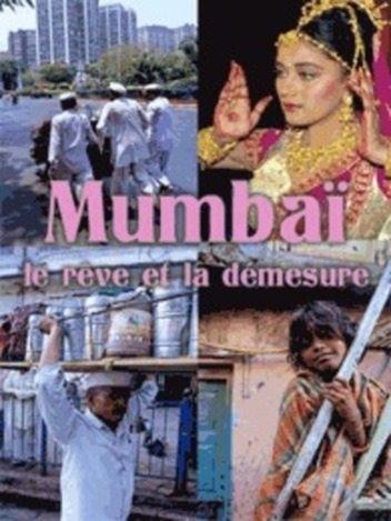 Mumbai - Le Rêve et la démesure