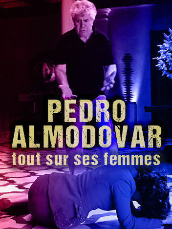 Pedro Almodovar - Tout sur ses femmes