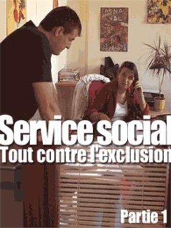 Service social : tout contre l'exclusion (1/2)