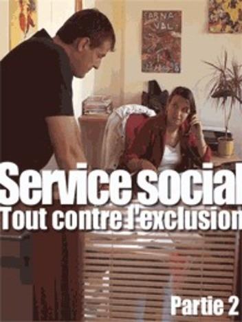 Service social : tout contre l'exclusion (2/2)