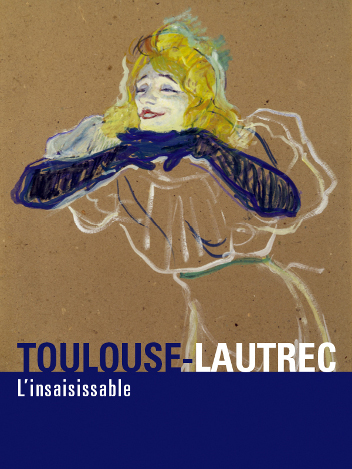 Toulouse-Lautrec, l'insaisissable