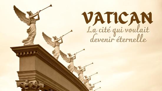 Vatican, la cité qui voulait devenir éternelle