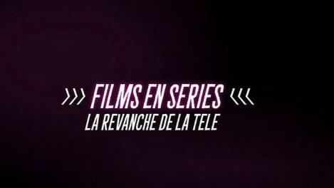 Films en séries - la revanche de la télé