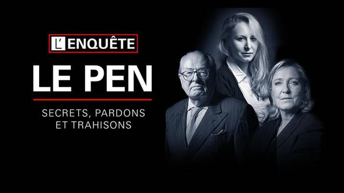 Le Pen, l'enquête : secrets, pardons & trahisons