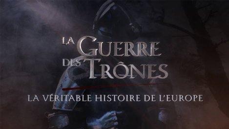 La guerre des Trônes, la véritable histoire de