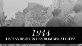 image du programme 1944 : Le Havre sous les bombes alliées - 15/05