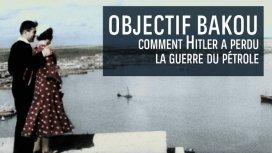 image du programme Objectif Bakou, comment Hitler a perdu la guerre