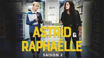 Astrid et Raphaelle - S02