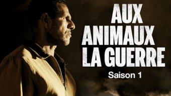 Aux animaux la guerre - S01