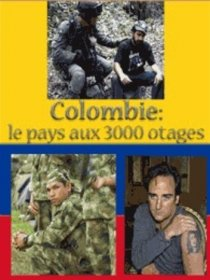 Colombie : le pays aux 3 000 otages