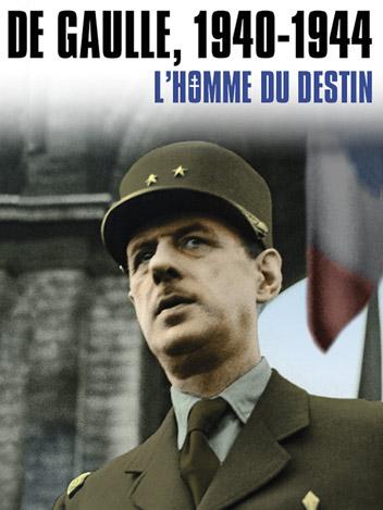 De Gaulle 1940 - 1944, l'homme du destin