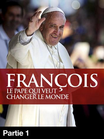 François, le Pape qui veut changer le monde
