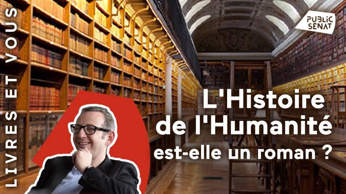 L'Histoire de l'Humanité est-elle un roman ?