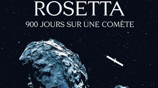L'Odyssée Rosetta - 900 jours sur une comète