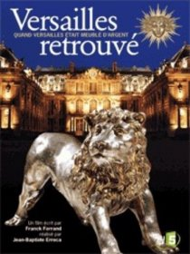 Versailles retrouvé - Quand Versailles était meublé d'argent