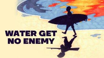 Water Get No Enemy
