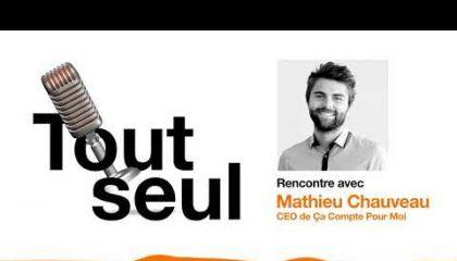 Podcast Tout seul : épisode 5 Mathieu CHAUVEAU, CEO d'un cabinet d'expertise-comptable en ligne