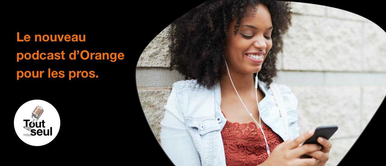 Tout seul : le podcast d'Orange pour les entrepreneurs audacieux